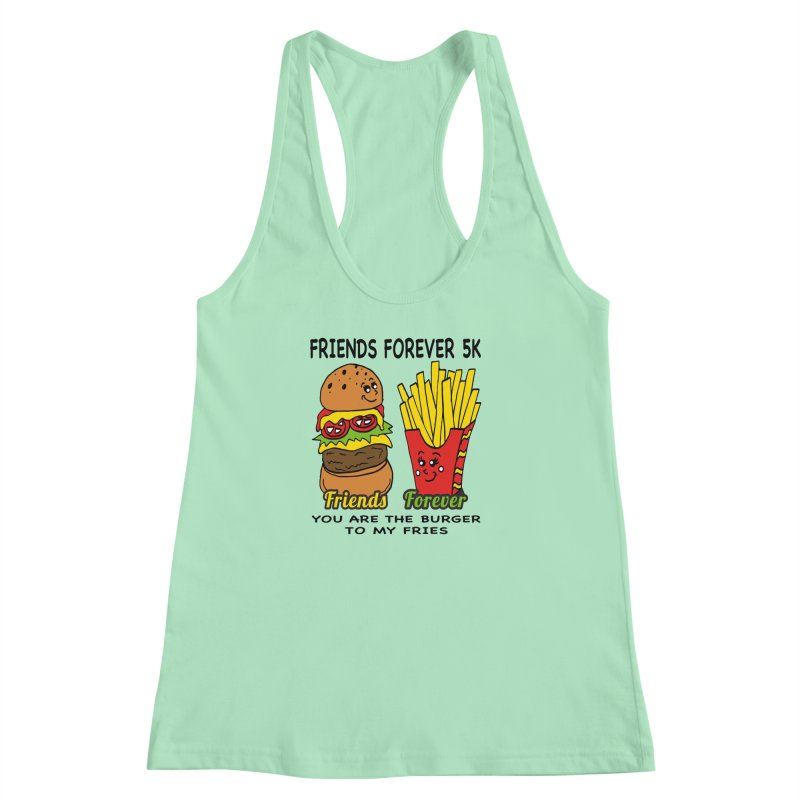 Friends Forever 5K - You Are The Burger to My Fries Women's Racerback Tank by moonjoggers's Artist Shop