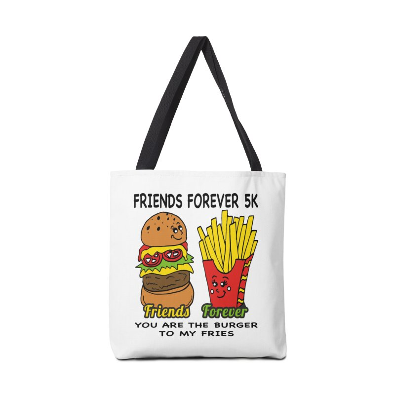 Friends Forever 5K - You Are The Burger to My Fries Accessories Bag by moonjoggers's Artist Shop