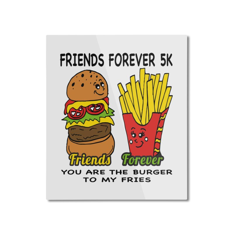 Friends Forever 5K - You Are The Burger to My Fries Home Mounted Aluminum Print by moonjoggers's Artist Shop