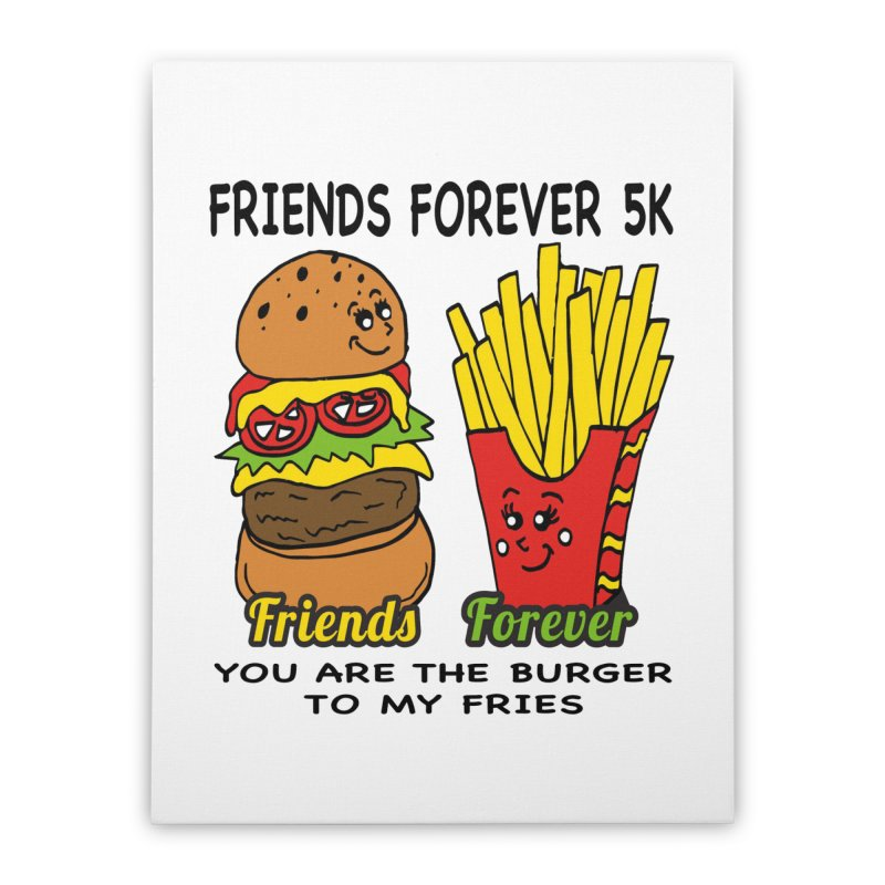 Friends Forever 5K - You Are The Burger to My Fries Home Stretched Canvas by moonjoggers's Artist Shop