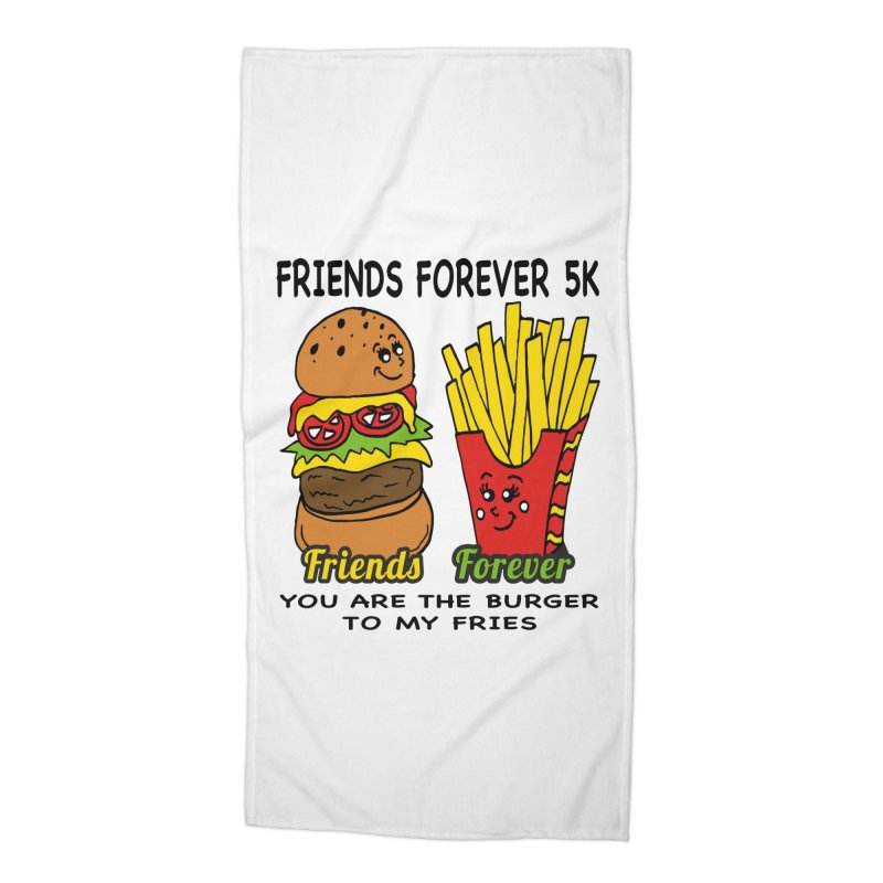 Friends Forever 5K - You Are The Burger to My Fries Accessories Beach Towel by moonjoggers's Artist Shop