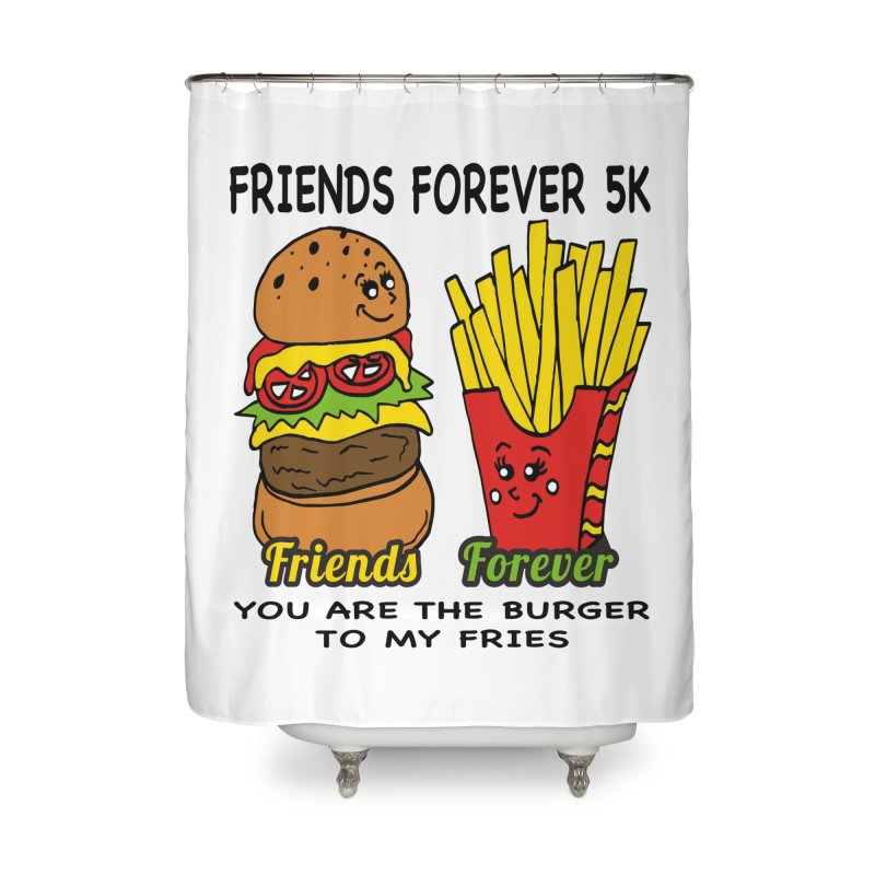 Friends Forever 5K - You Are The Burger to My Fries Home Shower Curtain by moonjoggers's Artist Shop