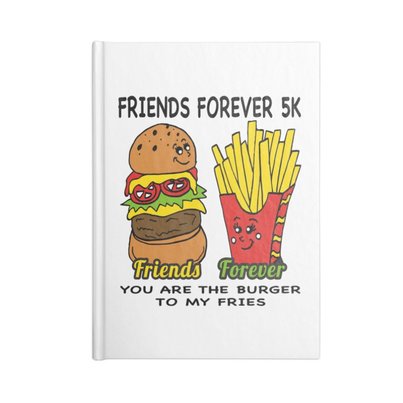 Friends Forever 5K - You Are The Burger to My Fries Accessories Notebook by moonjoggers's Artist Shop