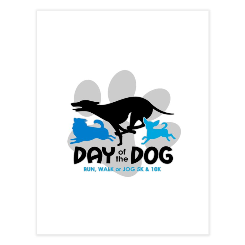 Day of the Dog - Run, Walk or Jog 5K & 10K Home Fine Art Print by moonjoggers's Artist Shop