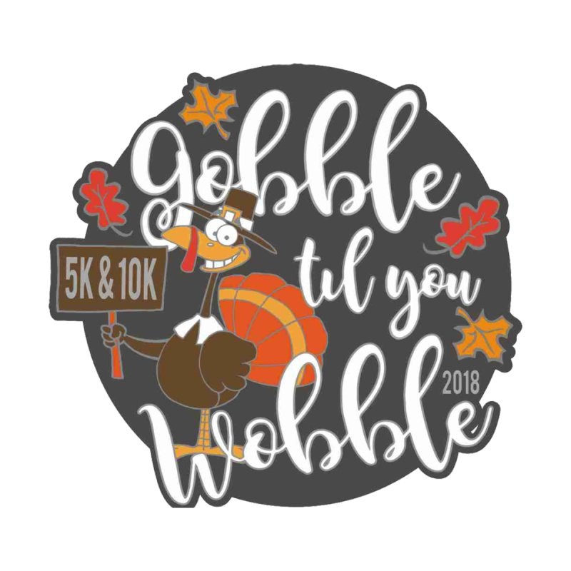 Gobble Til You Wobble 5K & 10K None  by moonjoggers's Artist Shop