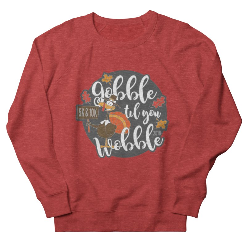 Gobble Til You Wobble 5K & 10K Women's French Terry Sweatshirt by moonjoggers's Artist Shop