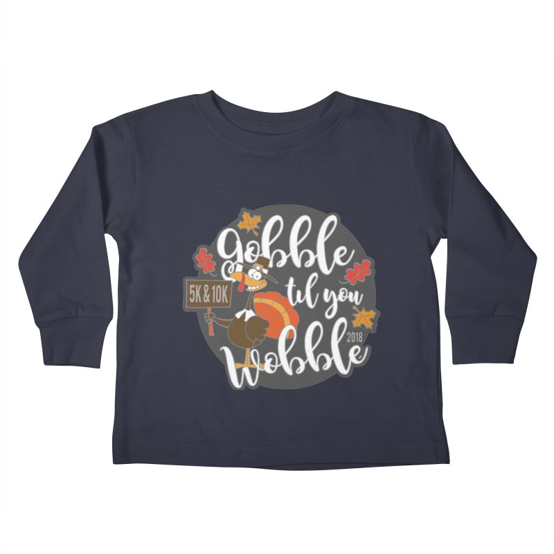 Gobble Til You Wobble 5K & 10K Kids Toddler Longsleeve T-Shirt by moonjoggers's Artist Shop