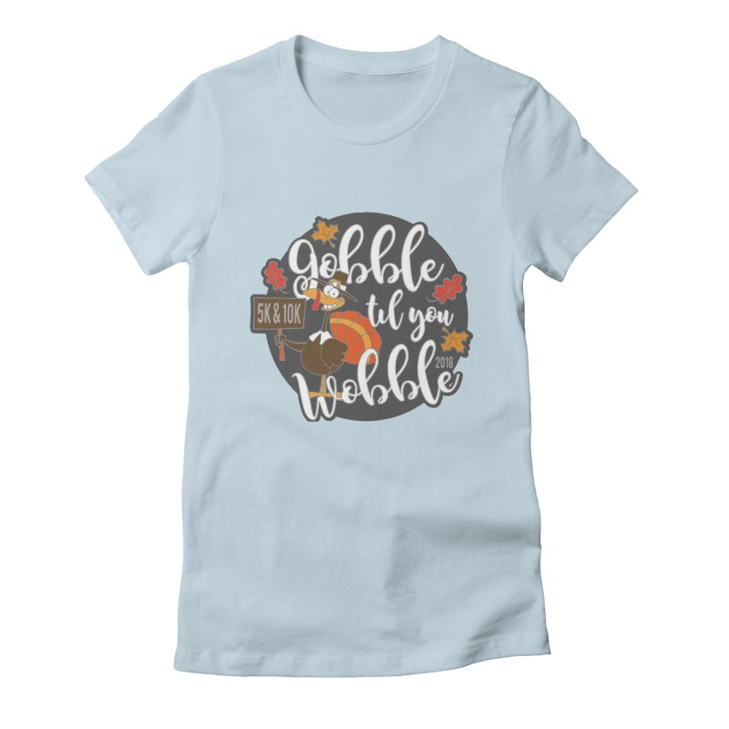 Gobble Til You Wobble 5K & 10K Women's Fitted T-Shirt by moonjoggers's Artist Shop