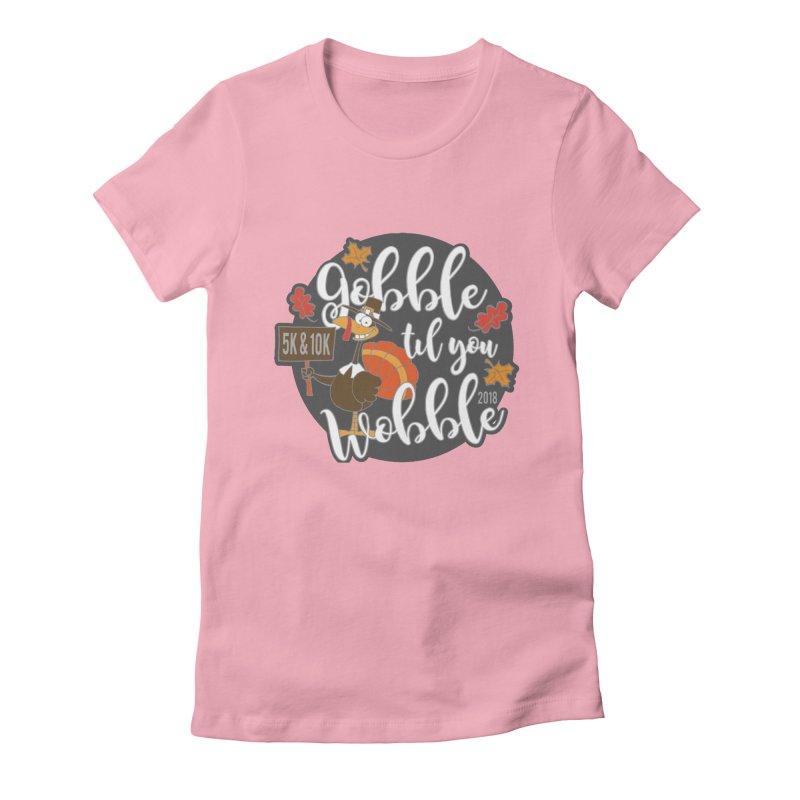Gobble Til You Wobble 5K & 10K Women's Fitted T-Shirt by moonjoggers's Artist Shop