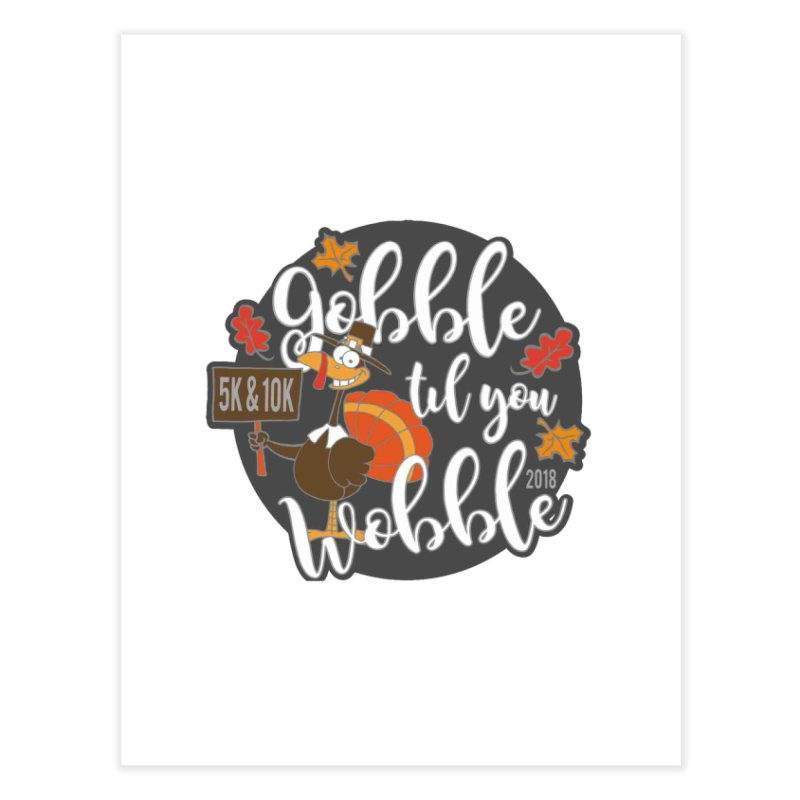 Gobble Til You Wobble 5K & 10K Home Fine Art Print by moonjoggers's Artist Shop