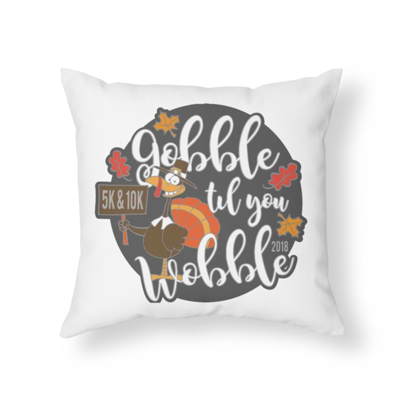 Gobble Til You Wobble 5K & 10K Home Throw Pillow by moonjoggers's Artist Shop