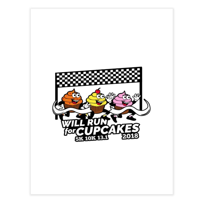 Cupcake Day 5K, 10K, 13.1 - Will Run For Cupcakes Home Fine Art Print by moonjoggers's Artist Shop