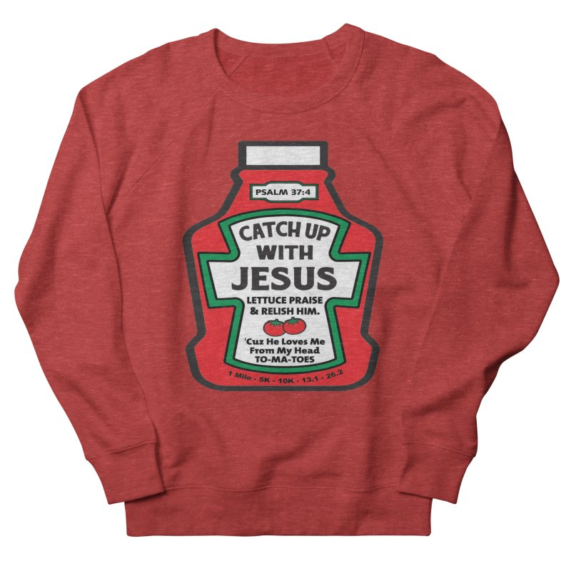 Catch Up With Jesus 1 Mile, 5K, 10K, 13.1, 26.2 Men's French Terry Sweatshirt by moonjoggers's Artist Shop