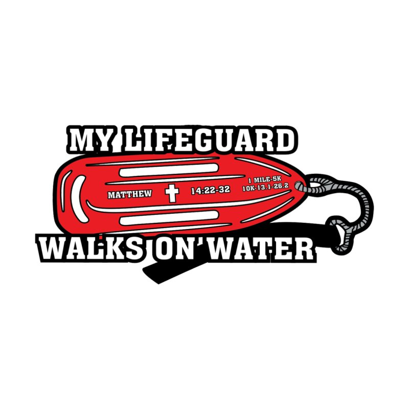My Lifeguard Walks on Water 1 Mile, 5K, 10K, 13.1, 26.2 by moonjoggers's Artist Shop