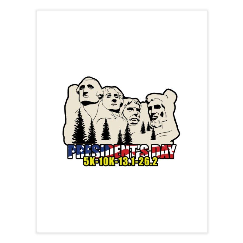 President's Day 5K, 10K, 13.1, 26.2 Home Fine Art Print by moonjoggers's Artist Shop