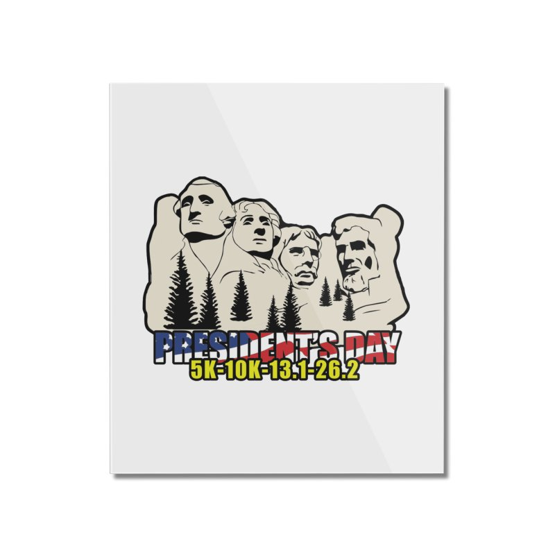 President's Day 5K, 10K, 13.1, 26.2 Home Mounted Acrylic Print by moonjoggers's Artist Shop