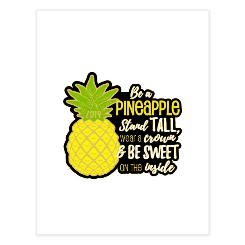 Be A Pineapple Home Fine Art Print by moonjoggers's Artist Shop