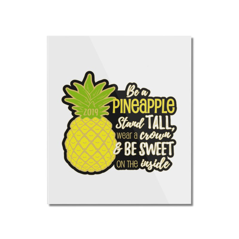 Be A Pineapple Home Mounted Acrylic Print by moonjoggers's Artist Shop
