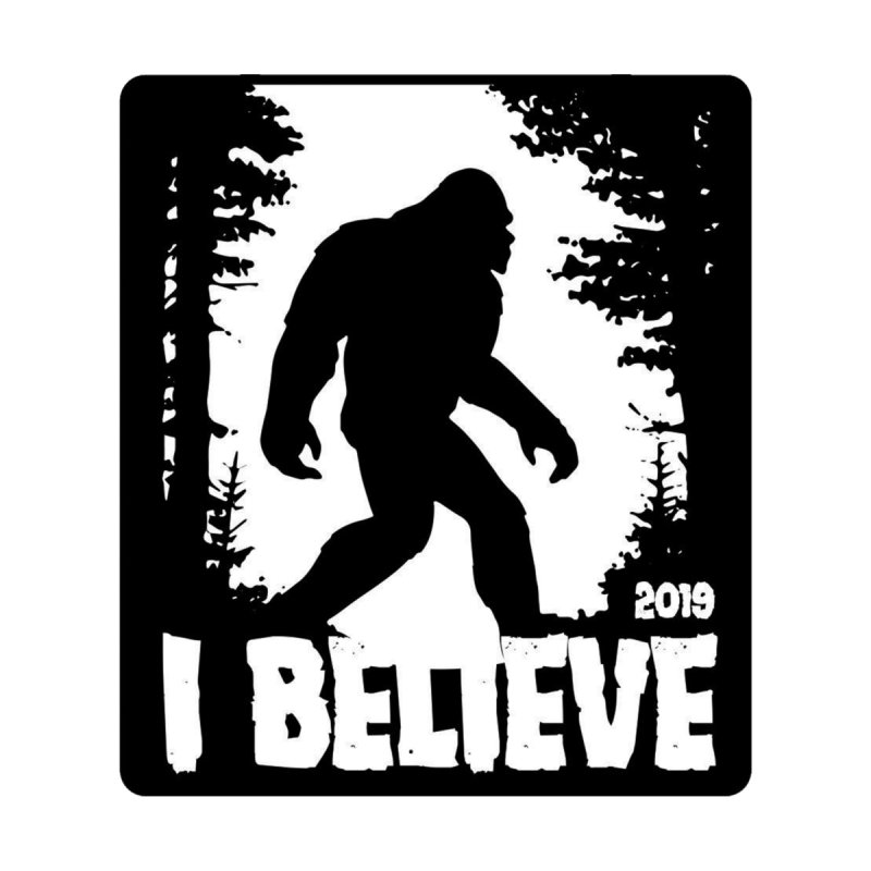 I Believe!  (Bigfoot) by Moon Joggers's Artist Shop