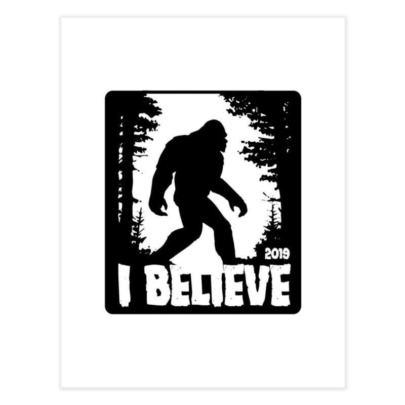 I Believe!  (Bigfoot) Home Fine Art Print by Moon Joggers's Artist Shop