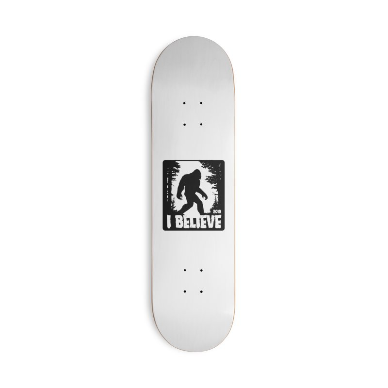 I Believe!  (Bigfoot) Accessories Deck Only Skateboard by Moon Joggers's Artist Shop