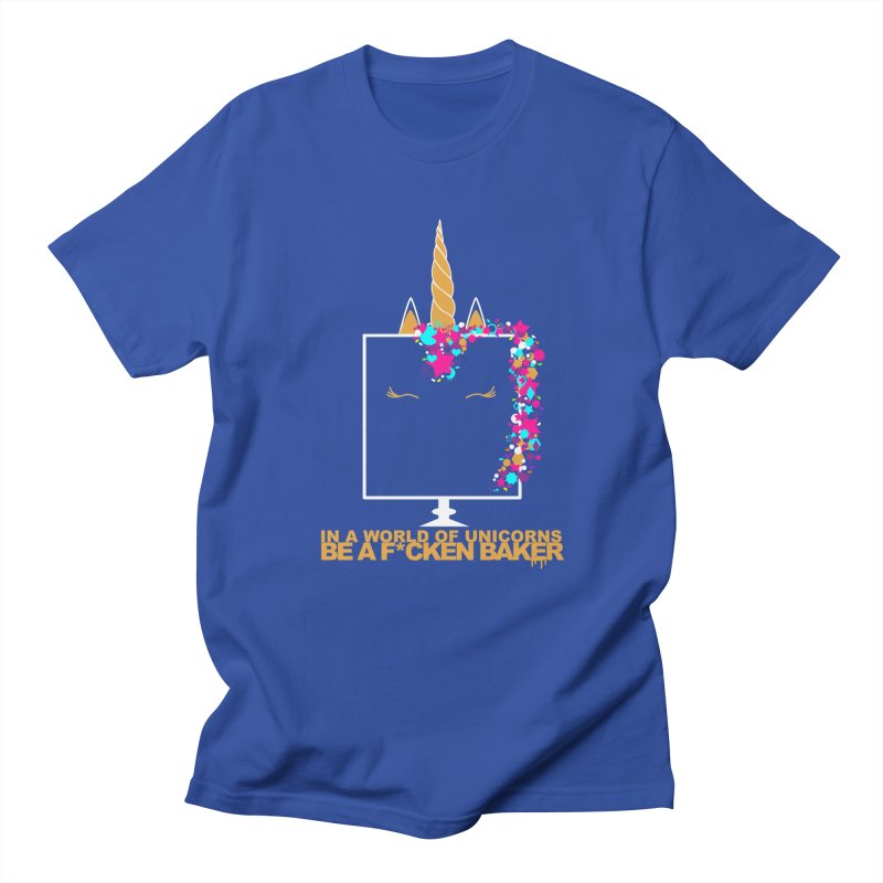 ...BE A F*CKEN BAKER Women's Unisex T-Shirt by More Cake?