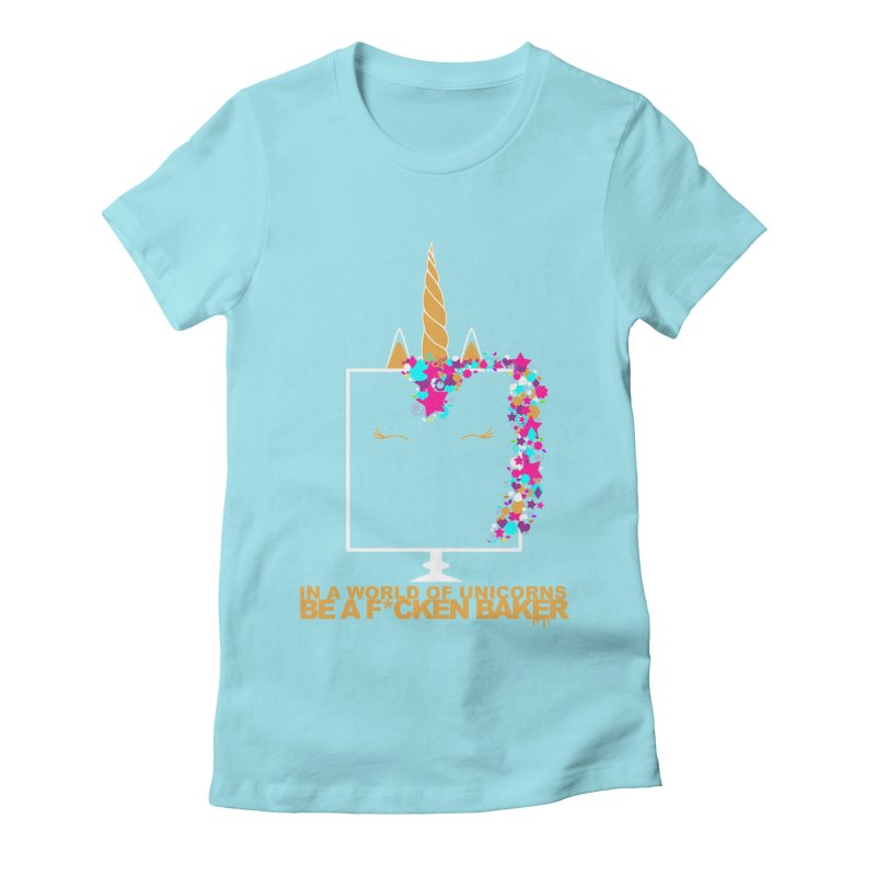 ...BE A F*CKEN BAKER Women's Fitted T-Shirt by More Cake?