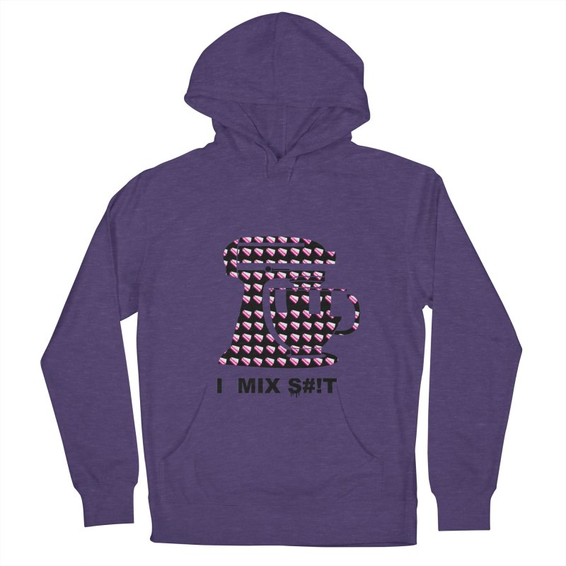 I MIX S#!T (BLK) Women's French Terry Pullover Hoody by More Cake?