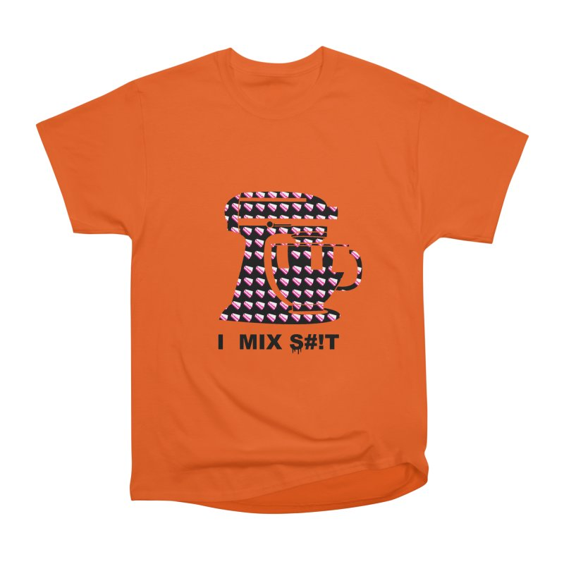 I MIX S#!T (BLK) Women's Heavyweight Unisex T-Shirt by More Cake?
