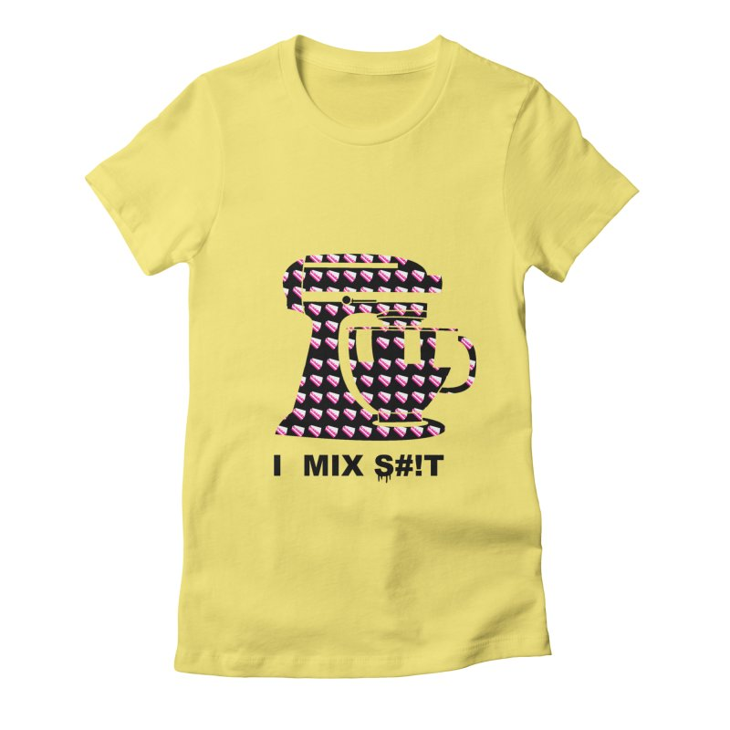 I MIX S#!T (BLK) Women's Fitted T-Shirt by More Cake?