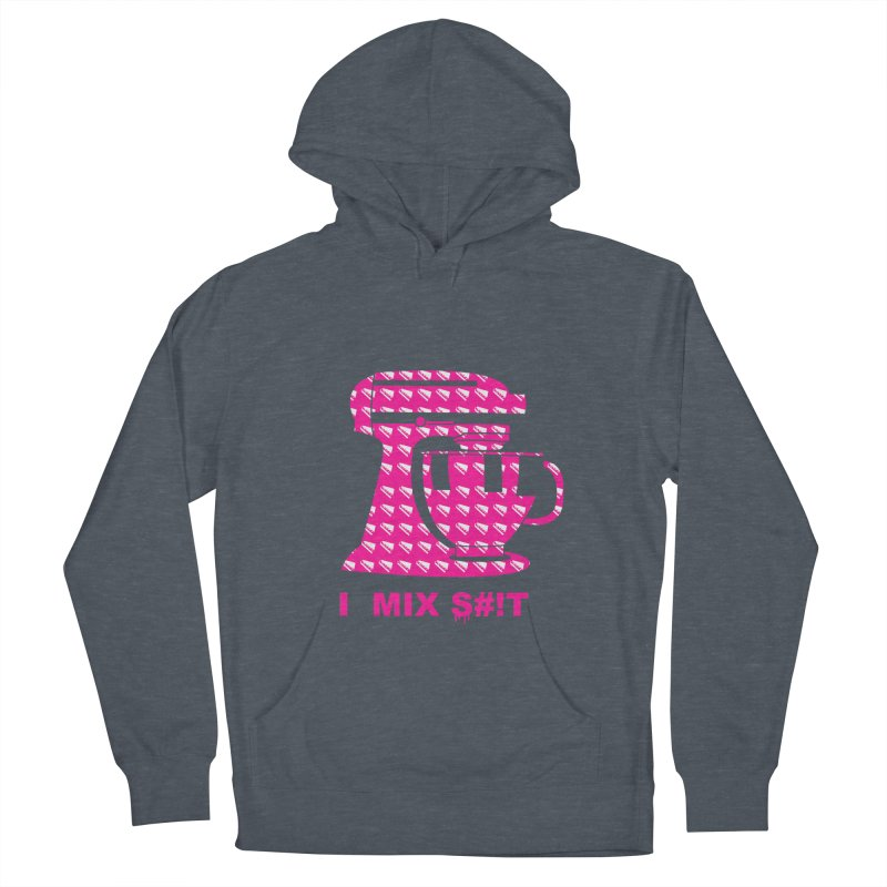 I MIX S#!T (PINK) Women's Pullover Hoody by More Cake?