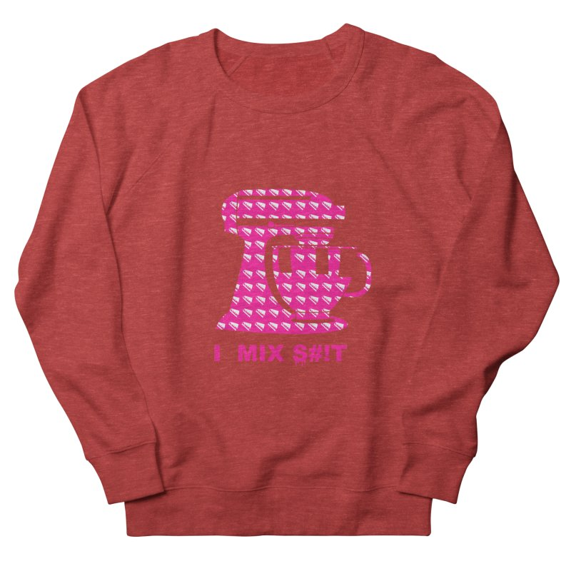 I MIX S#!T (PINK) Men's French Terry Sweatshirt by More Cake?
