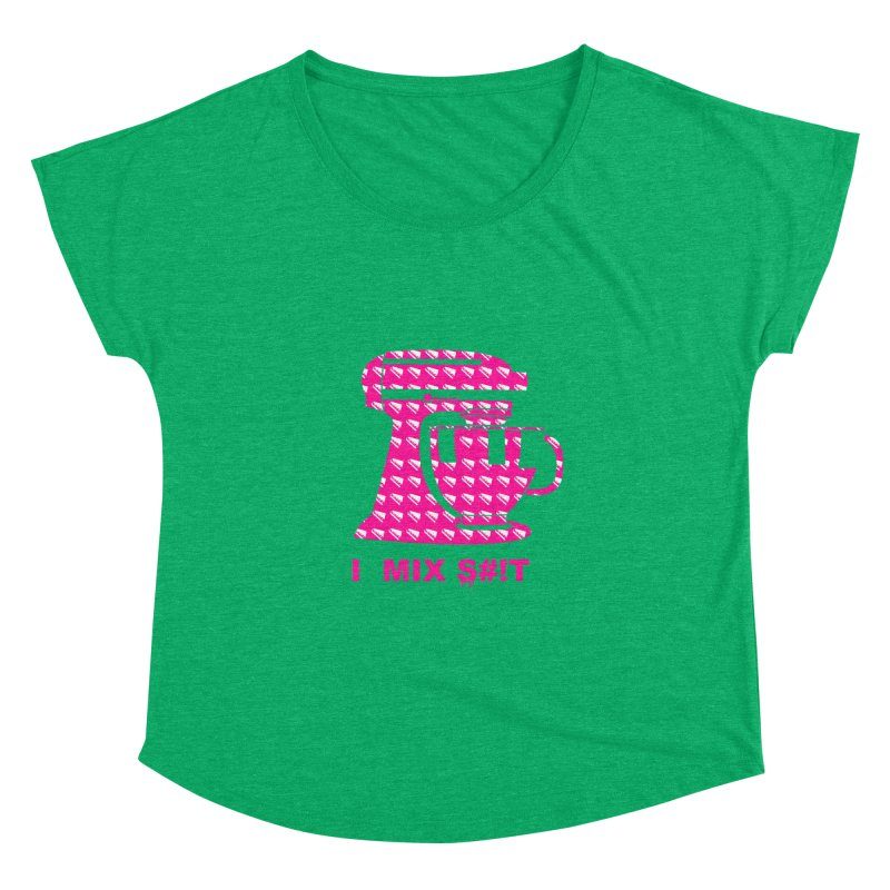 I MIX S#!T (PINK) Women's Dolman Scoop Neck by More Cake?
