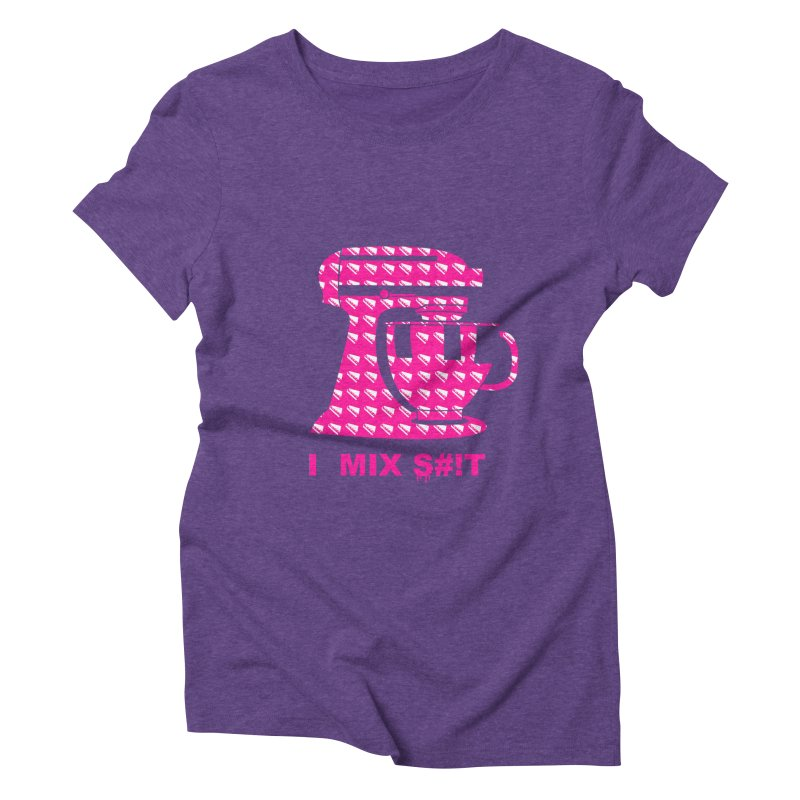 I MIX S#!T (PINK) Women's Triblend T-Shirt by More Cake?