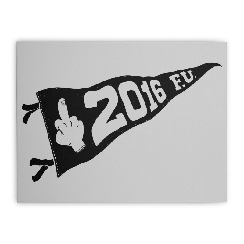 2016 F.U. Home Stretched Canvas by Morkki