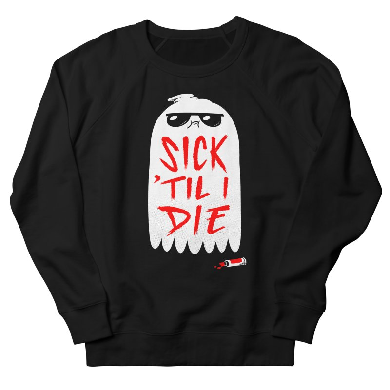 Sick 'Til I Die Women's French Terry Sweatshirt by Morkki