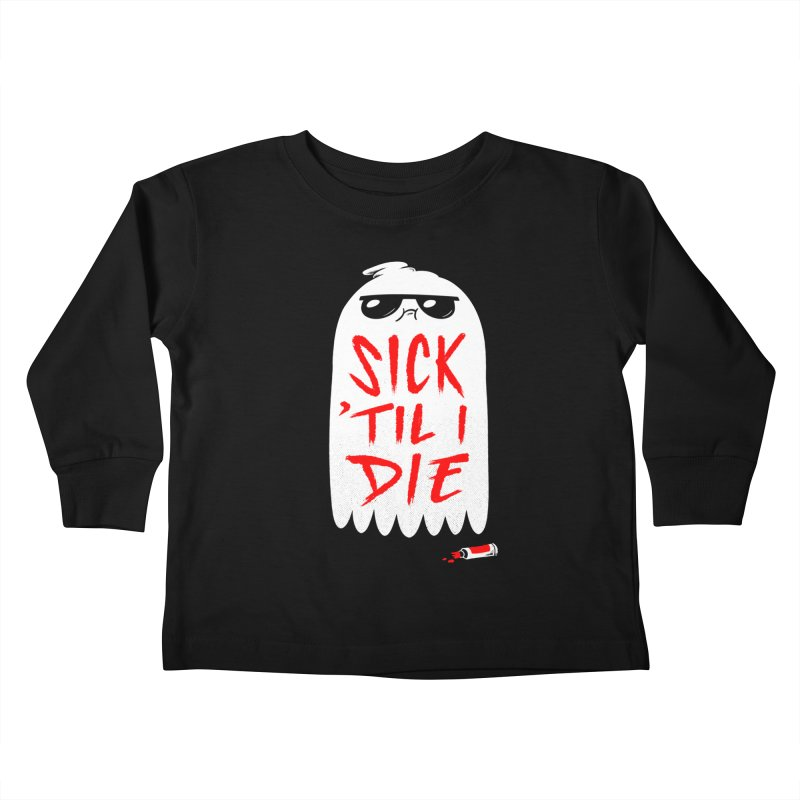 Sick 'Til I Die Kids Toddler Longsleeve T-Shirt by Morkki