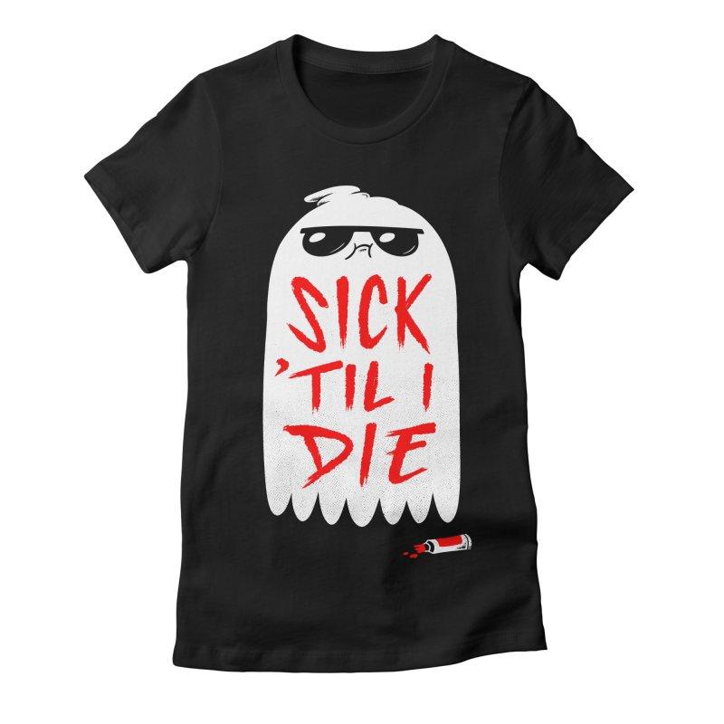 Sick 'Til I Die Women's T-Shirt by Morkki