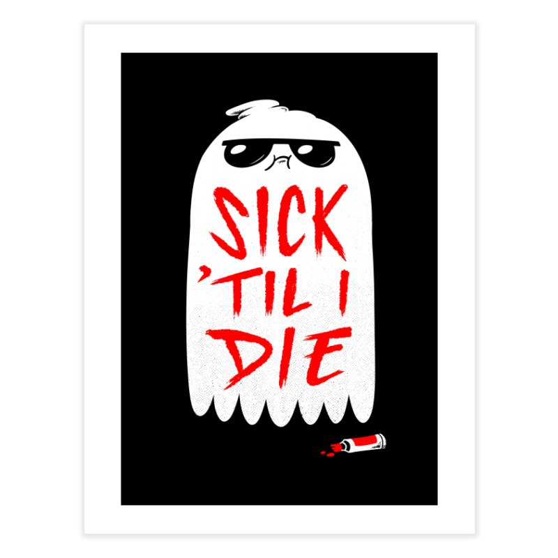 Sick 'Til I Die Home Fine Art Print by Morkki