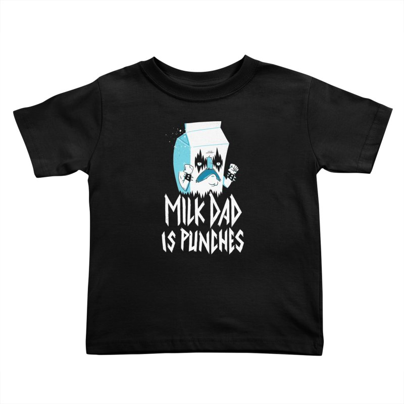 Milk Dad Is Punches Kids Toddler T-Shirt by Morkki