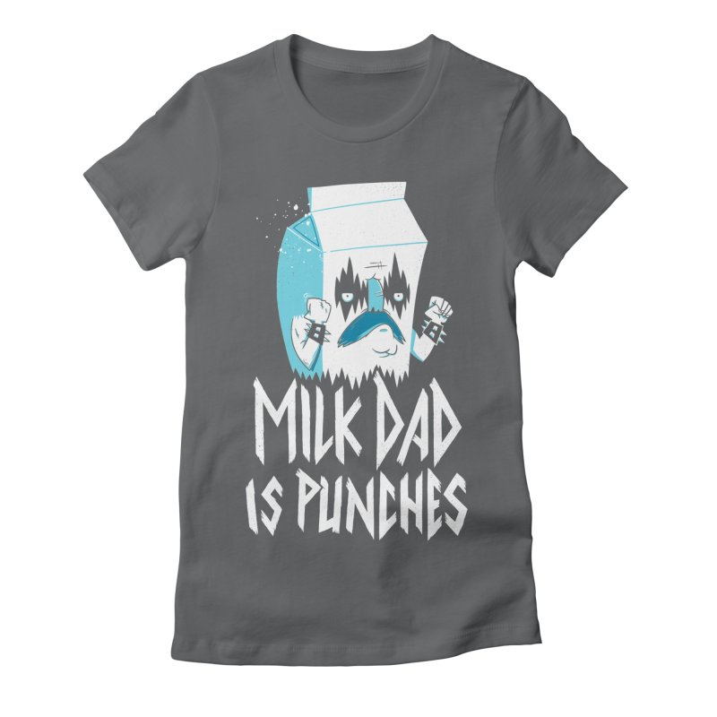 Milk Dad Is Punches Women's Fitted T-Shirt by Morkki