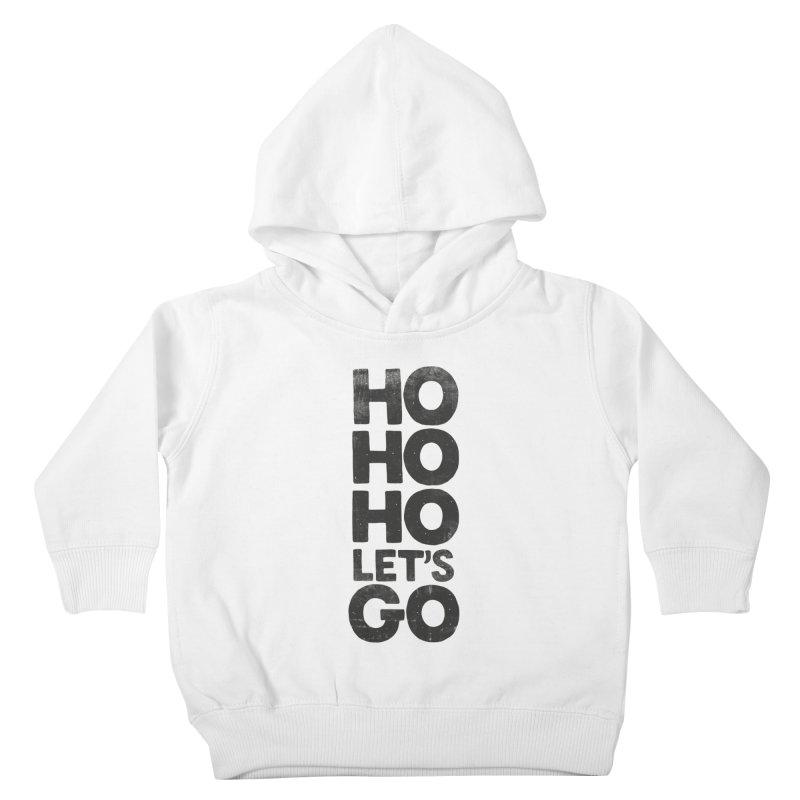 Ho Ho Ho, Let's Go! Kids Toddler Pullover Hoody by Morozinka Artist Shop