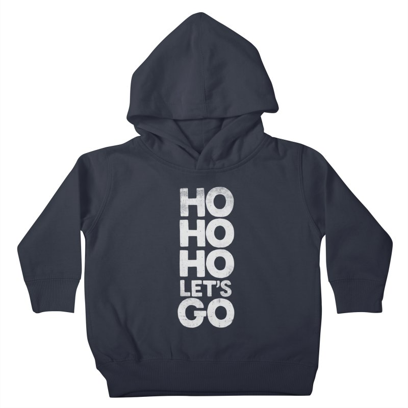 Ho Ho Ho, Let's Go! Kids Toddler Pullover Hoody by Morozinka Artist Shop