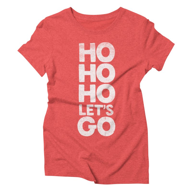 Ho Ho Ho, Let's Go! Women's Triblend T-Shirt by Morozinka Artist Shop