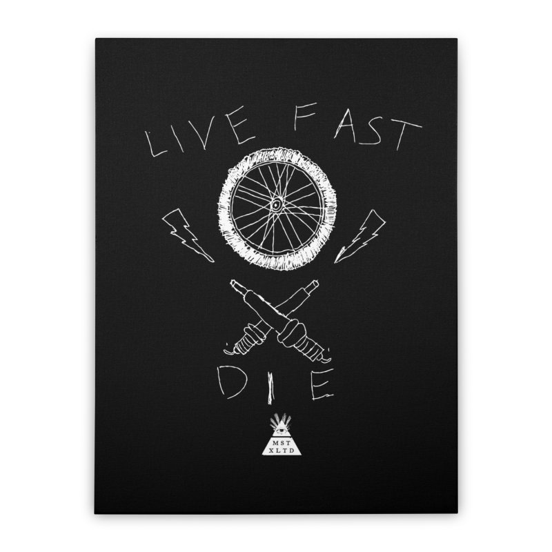 Live Fast.  Die. Home Stretched Canvas by Thee Most Exalted T-shirt page.