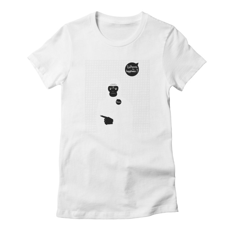 Where's the happiness Women's T-Shirt by Most Lonely Boy's Artist Shop