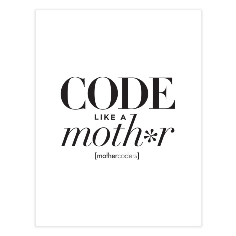 Code Like A Moth*r Home Fine Art Print by MotherCoders Online Store