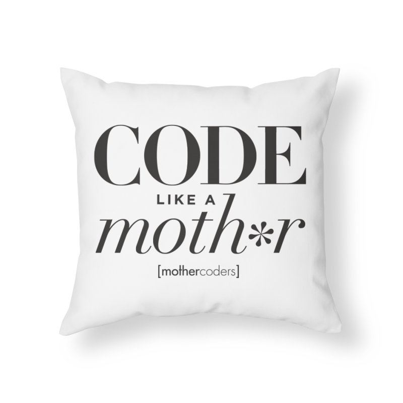 Code Like A Moth*r Home Throw Pillow by MotherCoders Online Store