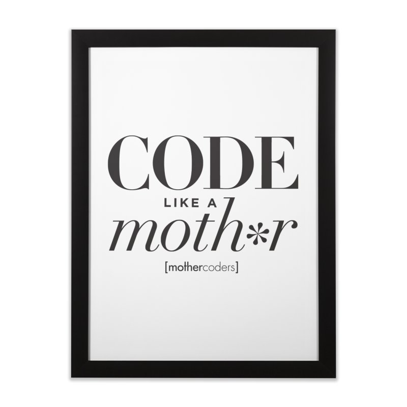 Code Like A Moth*r Home Framed Fine Art Print by MotherCoders Online Store