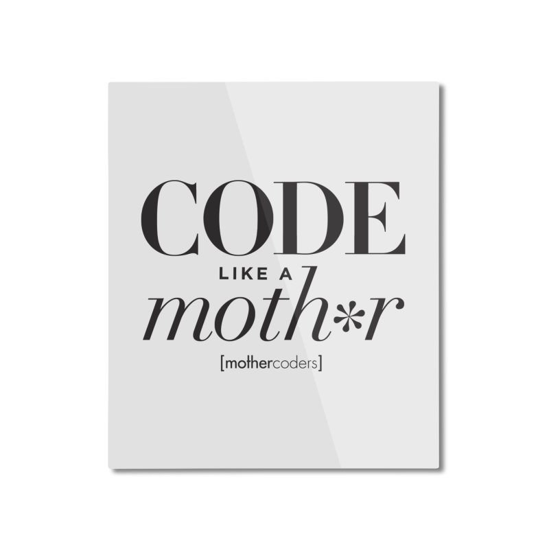 Code Like A Moth*r Home Mounted Aluminum Print by MotherCoders Online Store